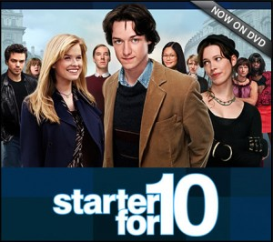 Starter for 10 is a British/American film directed by Tom Vaughan from a screenplay by David Nicholls, adapted from his own novel Starter for Ten.
